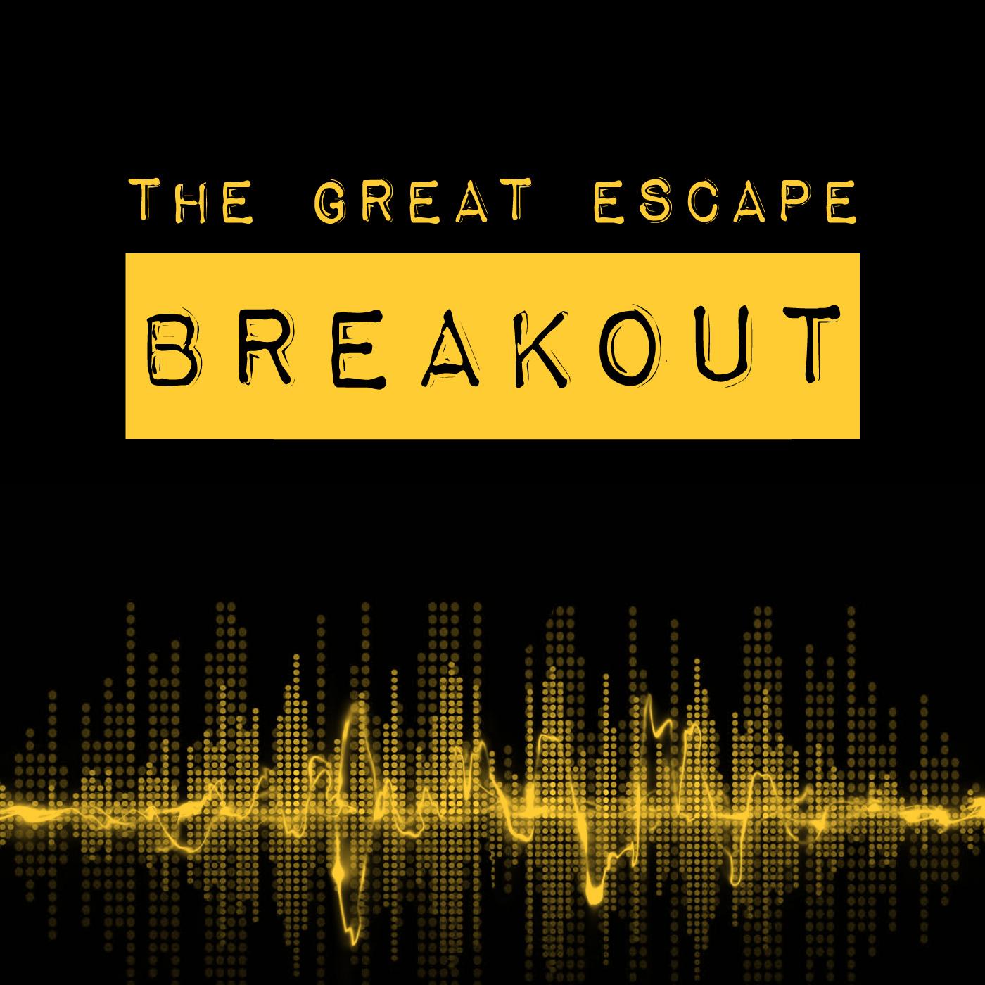 The Great Escape Breakout