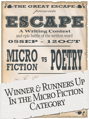 """Escape"" Micro Fiction vs Poetry Writing Contest - Micro Fiction Winners"