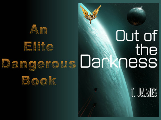 Out of the Darkness - An Elite:Dangerous book by  T James