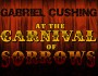 Gabriel Cushing at the Carnival of Sorrows - Kickstarter cover image