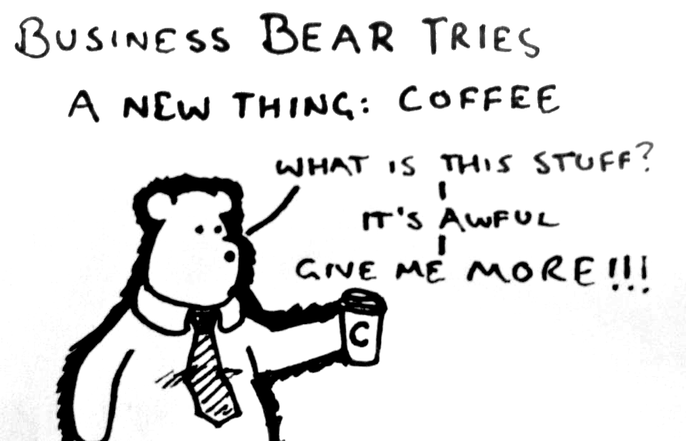 Business Bear Tries A New Thing: Coffee
