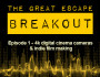 The Great Escape Breakout: Episode 1: 4K Cinema Cameras and Indie Filmmaking