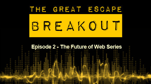 Breakout Episode 2: The Future of Web Series