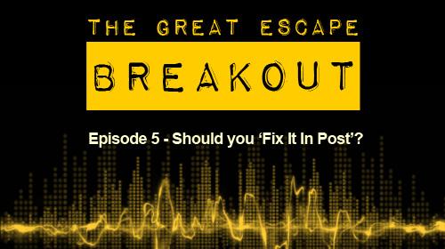Breakout Episode 5: Fix It In Post?