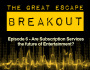 Breakout Episode 6: Are Subscription Services the future of Entertainment?