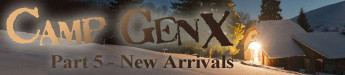 Camp GenX: 5 - New Arrivals