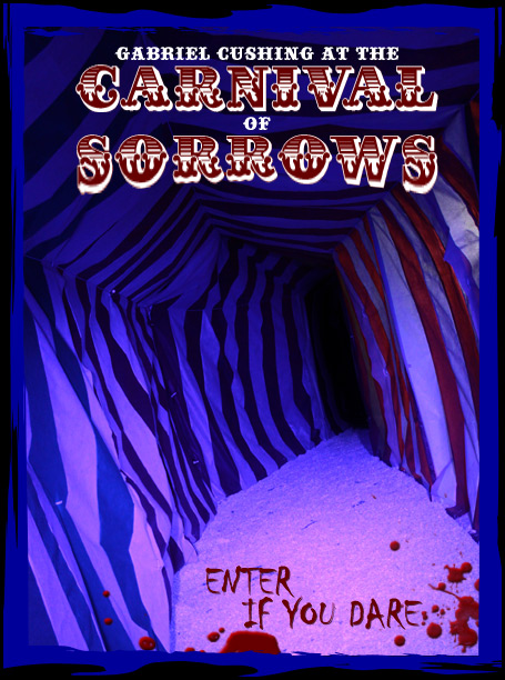 Gabriel Cushing at the Carnival of Sorrows - Enter if you Dare!