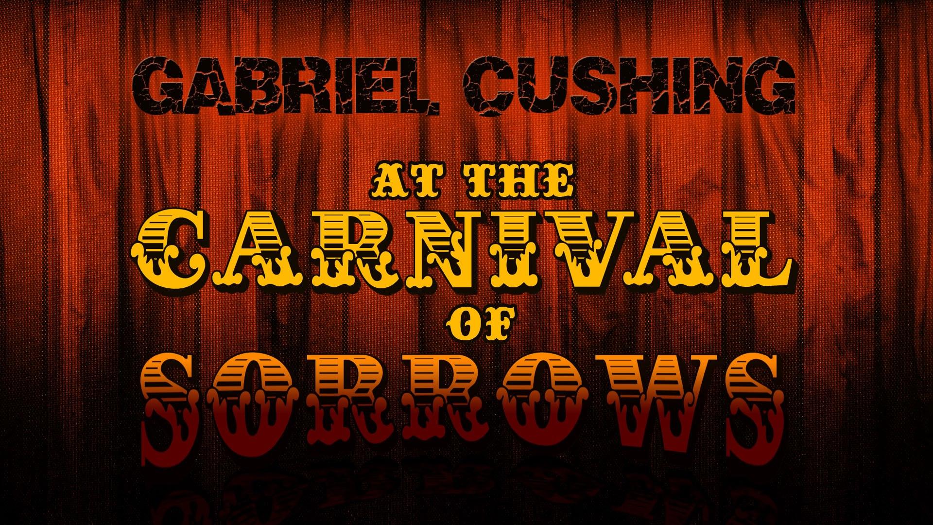 Gabriel Cushing at the Carnival of Sorrows - Kickstarter cover image