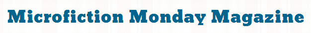 Microfiction Monday Magazine
