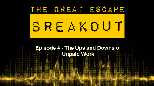 Breakout Episode 4 - The Ups and Downs of Unpaid Work