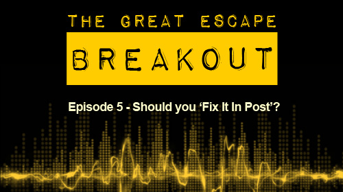 Breakout Episode 5: Fix It In Post?